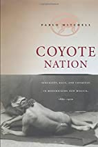 Coyote Nation: Sexuality, Race, and Conquest…