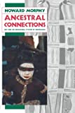 Morphy, Howard: Ancestral Connections: Art and an Aboriginal System of Knowledge