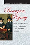 McCloskey, Deirdre N.: Bourgeois Dignity: Why Economics Can't Explain the Modern World