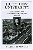 McNeill, William: Hutchins' University: A Memoir of the University of Chicago, 1929-1950