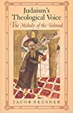 Neusner, Jacob: Judaism's Theological Voice: The Melody of the Talmud (Chicago Studies in the History of Judaism)