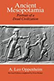 Oppenheim, A. Leo: Ancient Mesopotamia: Portrait of a Dead Civilization