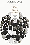 Ortiz, Alfonso: Tewa World Space, Time, Being, and Becoming in a Pue