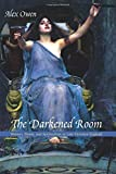 Owen, Alex: The Darkened Room: Women, Power and Spiritualism in Late Victorian England