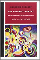 The Futurist Moment: Avant-Garde, Avant…