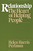 Relationship: The Heart of Helping People by…