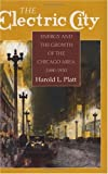 Platt, Harold L.: The Electric City: Energy and the Growth of the Chicago Area, 1880-1930