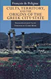Polignac, Francois De: Cults, Territory, and the Origins of the Greek City-State