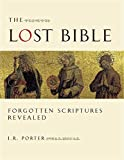 Porter, J. R.: The Lost Bible: Forgotten Scriptures Revealed