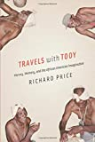 Price, Richard: Travels with Tooy: History, Memory, and the African American Imagination