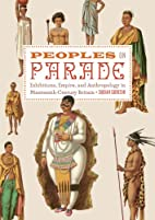 Peoples on Parade: Exhibitions, Empire, and…