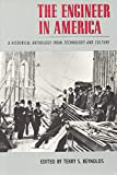 Reynolds, Terry S.: The Engineer in America: A Historical Anthology from Technology and Culture