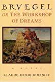 Rocquet, Claude-Henri: Bruegel, or the Workshop of Dreams : A Novel