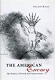 Philippe Roger: The American Enemy: The History of French Anti-Americanism