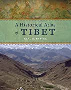 A Historical Atlas of Tibet by Karl E.…