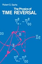 The Physics of Time Reversal by Robert G.…