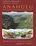 Kirch, Patrick Vinton: Anahulu: The Anthropology of History in the Kingdom of Hawaii, Volume 2: The Archaeology of History