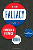 Samples, John: The Fallacy of Campaign Finance Reform