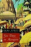 Scott, Paul: Six Days in Marapore: A Novel