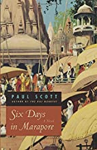 Six Days in Marapore: A Novel by Paul Scott