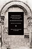 Schapiro, Meyer: Romanesque Architectural Sculpture: The Charles Eliot Norton Lectures