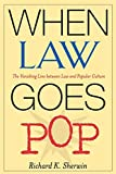 Richard K. Sherwin: When Law Goes Pop: The Vanishing Line between Law and Popular Culture