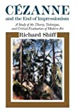 Shiff, Richard: Cezanne and the End of Impressionism: A Study of the Theory, Technique, and Critical Evaluation of Modern Art