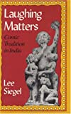 Siegel, Lee: Laughing Matters: Comic Tradition in India