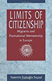Soysal, Yasemin Nuhoglu: Limits of Citizenship: Migrants and Postnational Membership in Europe