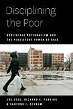 Disciplining the Poor: Neoliberal…