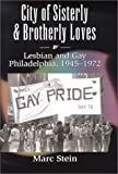 Marc Stein: City of Sisterly and Brotherly Loves: Lesbian and Gay Philadelphia, 1945-1972 (The Chicago Series on Sexuality, History, and Society)