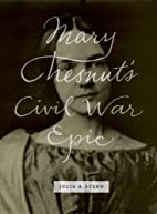 Mary Chesnut's Civil War Epic by Julia A.…