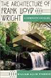 Wright, Frank Lloyd: The Architecture of Frank Lloyd Wright: A Complete Catalog