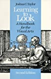Taylor, Joshua Charles: Learning to Look: A Handbook for the Visual Arts