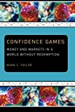 Taylor, Mark C.: Confidence Games: Money and Markets in a World Without Redemption