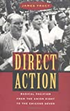 Tracy, James: Direct Action: Radical Pacifism from the Union Eight to the Chicago Seven