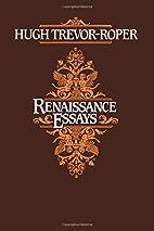 Renaissance Essays by Hugh Trevor-Roper