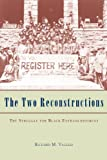 Valelly, Richard M.: The Two Reconstructions: The Struggle For Black Enfranchisement