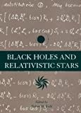 Wald, Robert M.: Black Holes and Relativistic Stars