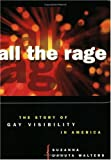 Walters, Suzanna Danuta: All the Rage: The Story of Gay Visibility in America