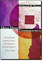 Ideas Have Consequences by Richard M. Weaver