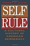 Wiebe, Robert H.: Self-Rule: A Cultural History of American Democracy