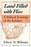 Wilmsen, Edwin N.: Land Filled With Flies: A Political Economy of the Kalahari