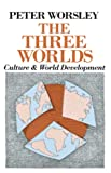Peter Worsley: The Three Worlds: Culture and World Development