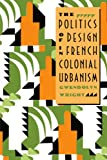 Wright, Gwendolyn: The Politics of Design in French Colonial Urbanism