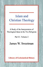 Islam and Christian Theology: A Study of the…