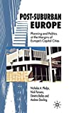Phelps, Nicholas A.: Post-suburban Europe: Planning And Politics at the Margins of Europe's Capital Cities