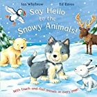 Say Hello to Snowy Animals!: Touch & Feel…