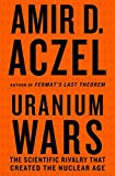 Aczel, Amir D.: Uranium Wars: The Scientific Rivalry that Created the Nuclear Age (Macsci)