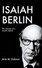 Isaiah Berlin: The Journey of a Jewish…